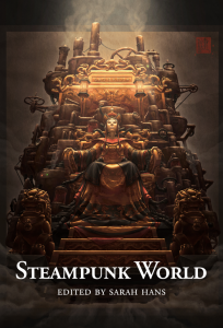 Steampunk World: A Multicultural Steampunk Fiction Anthology by Sarah Hans